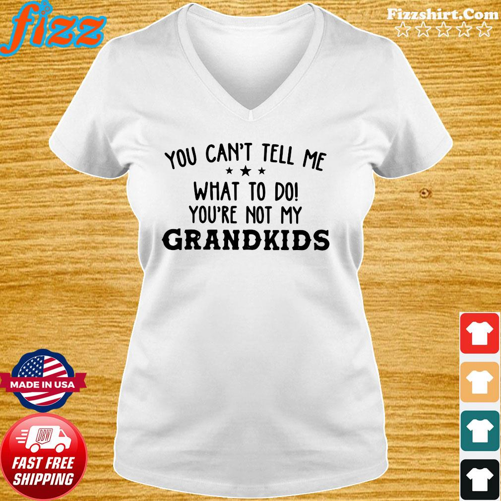 Official You Can't Tell Me What To Do You're Not My Grandkids Shirt Ladies tee