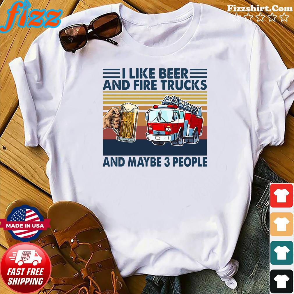 Retro I Like Beer And Fire Trucks And Maybe 3 People Vintage Shirt