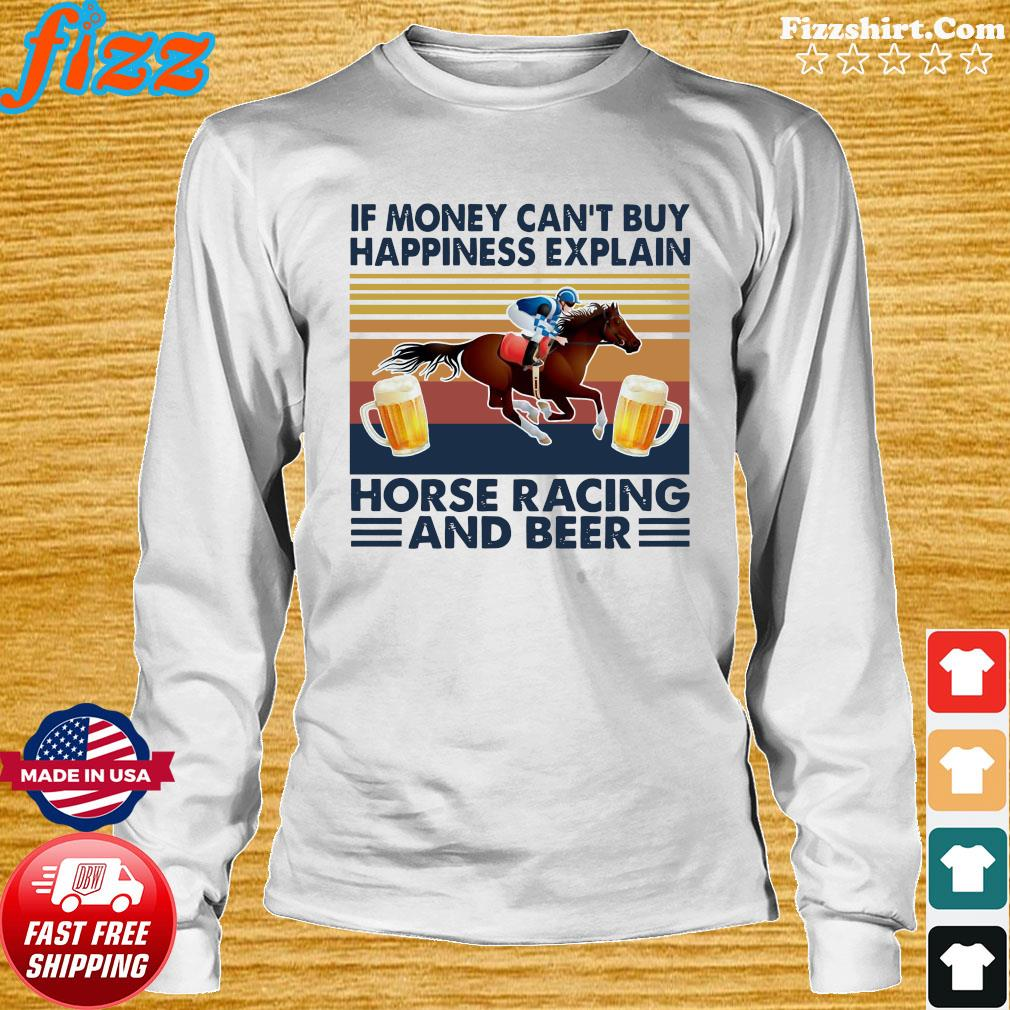 Retro If Money Can't Buy Happiness Explain Horse Racing And Beer Vintage Shirt Long Sweater