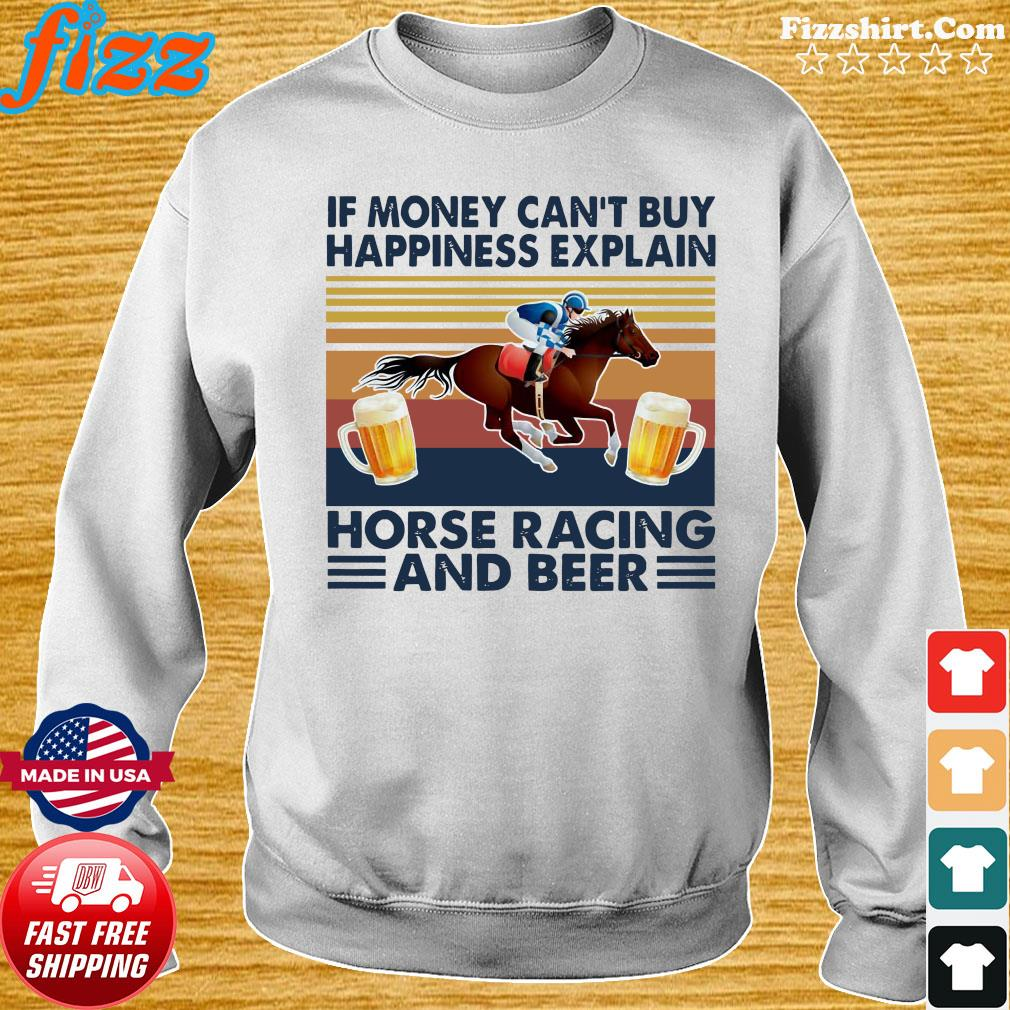 Retro If Money Can't Buy Happiness Explain Horse Racing And Beer Vintage Shirt Sweater