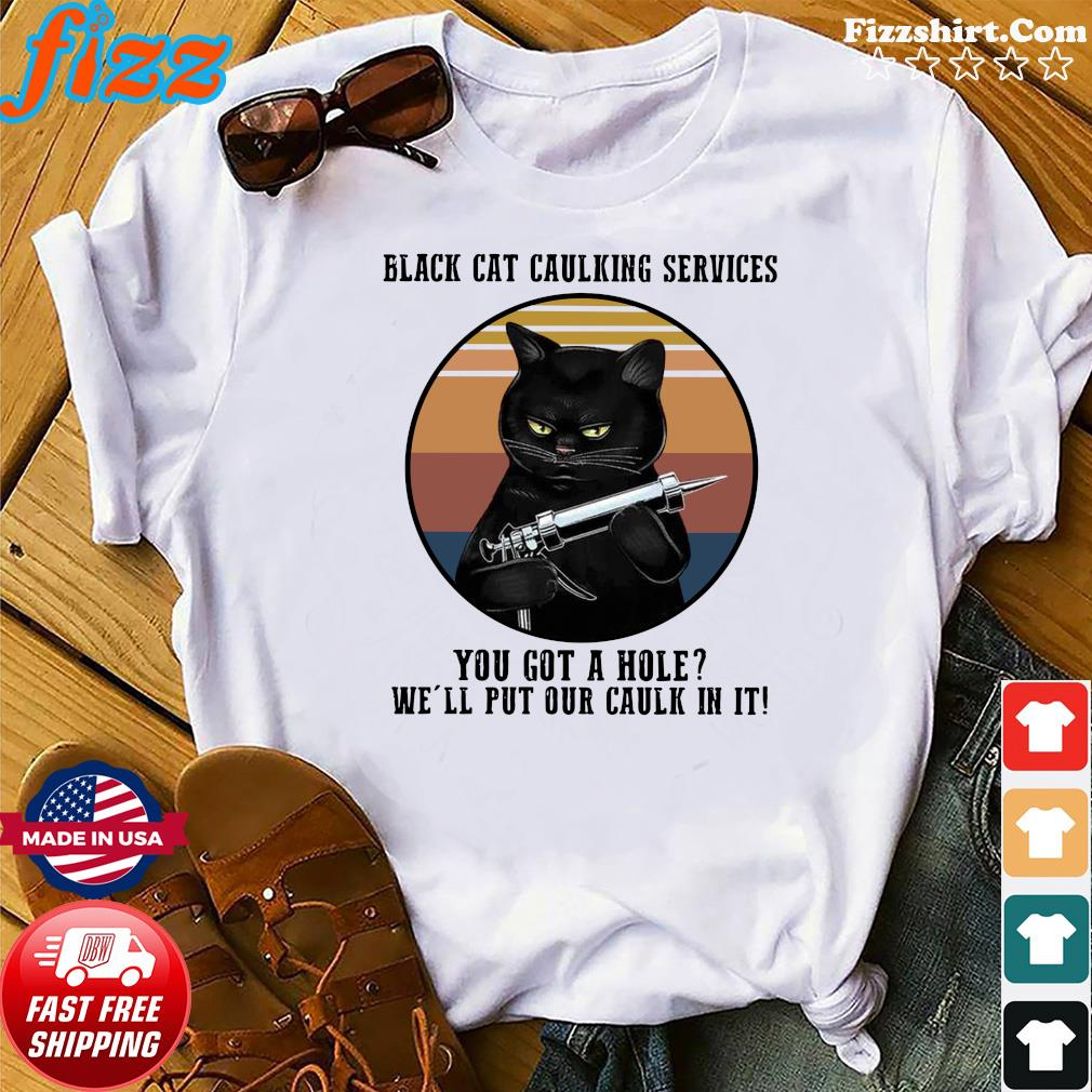 Official Vintage Retro Black Cat Caulking Services You Got A Hole We'll Put Our Caulk In It Shirt