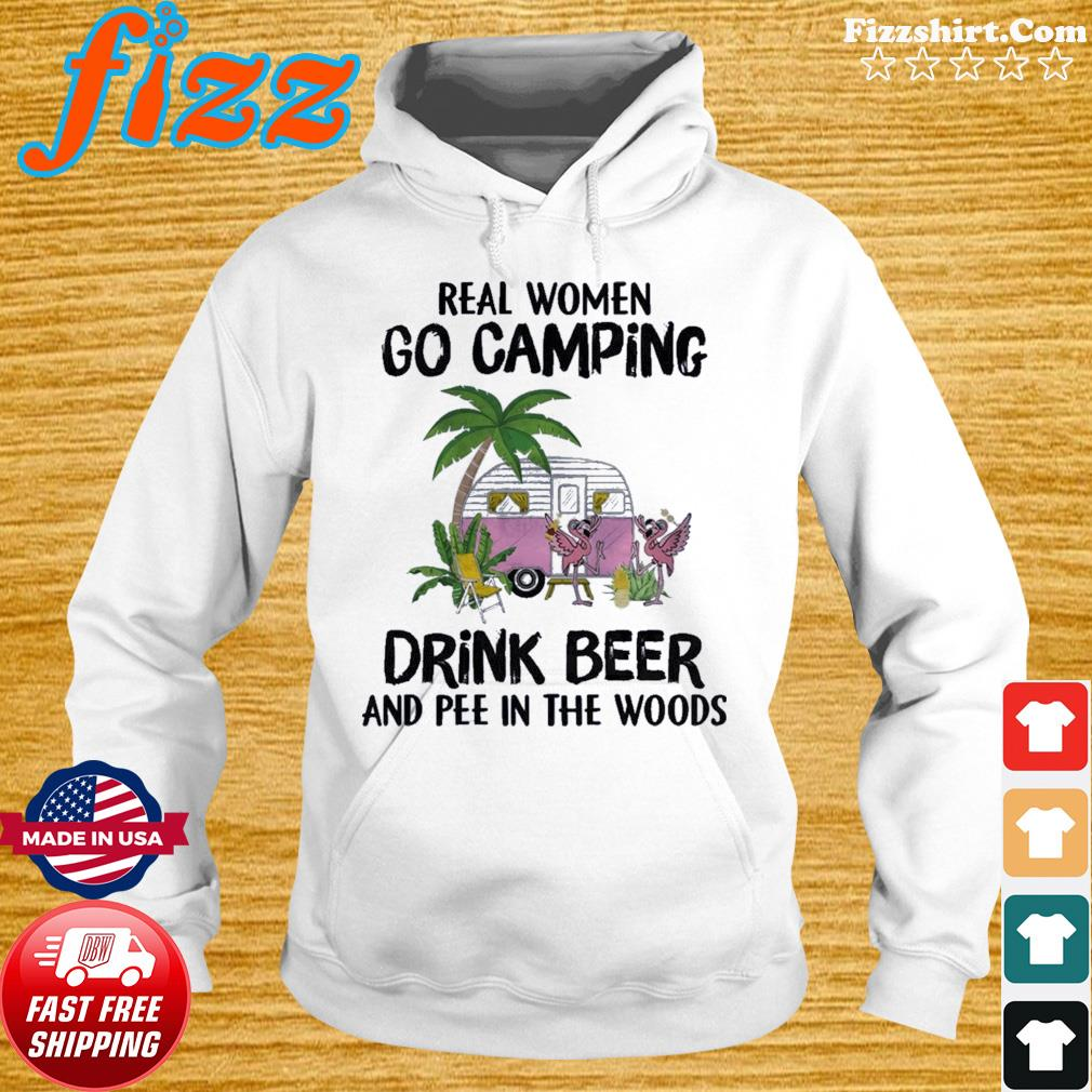 Flamingo Real Women Go Camping Drink Beer And Pee In The Woods Shirt Hoodie