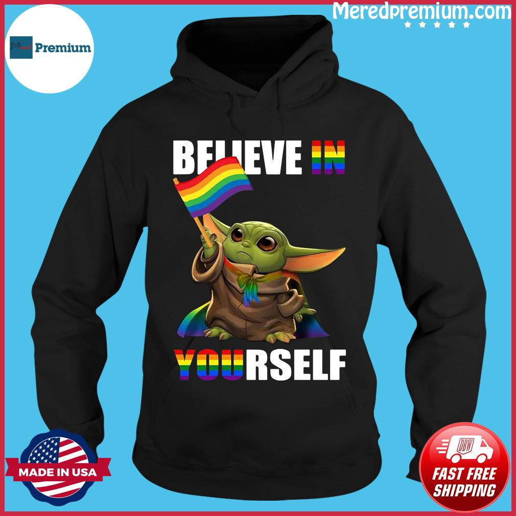 Lgbt Baby Yoda Believe In Yourself Shirt Hoodie