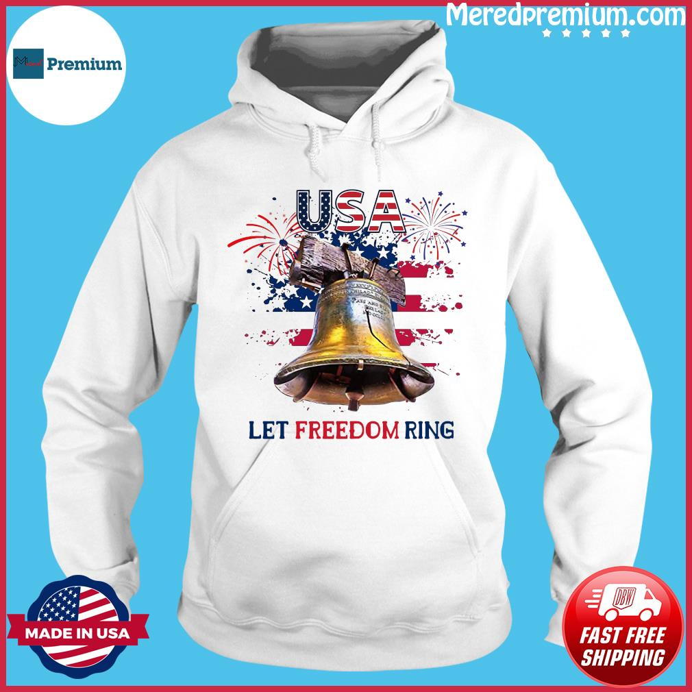 Usa Let Freedom Ring 4th Of July American Flag Shirt Hoodie