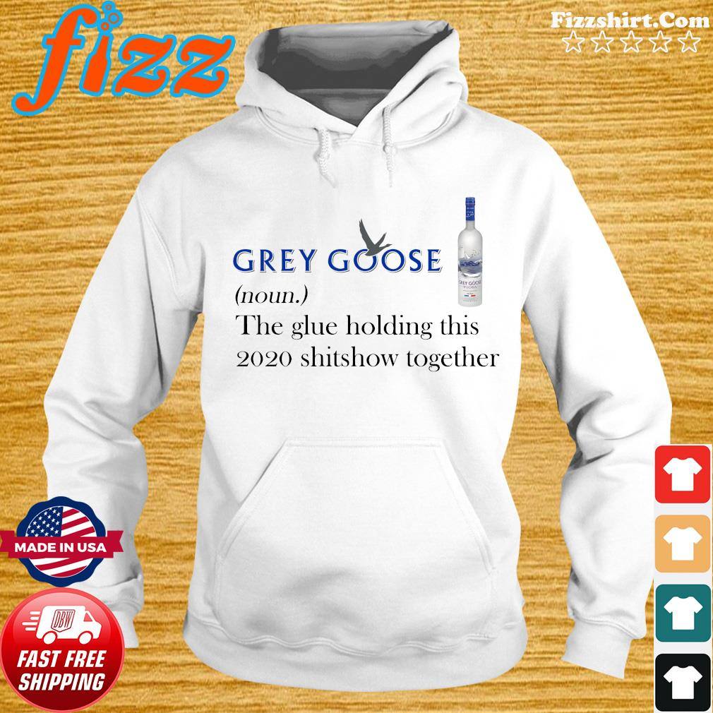 Grey Goose the glue holding this 2020 shitshow together s Hoodie