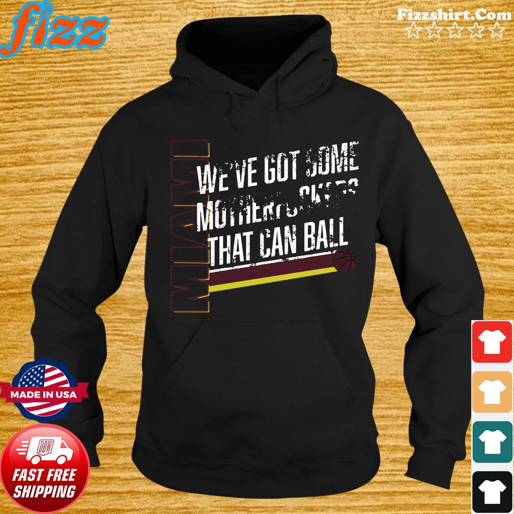 Miami We've Got Some Motherfuckers That Can Ball Shirt Hoodie
