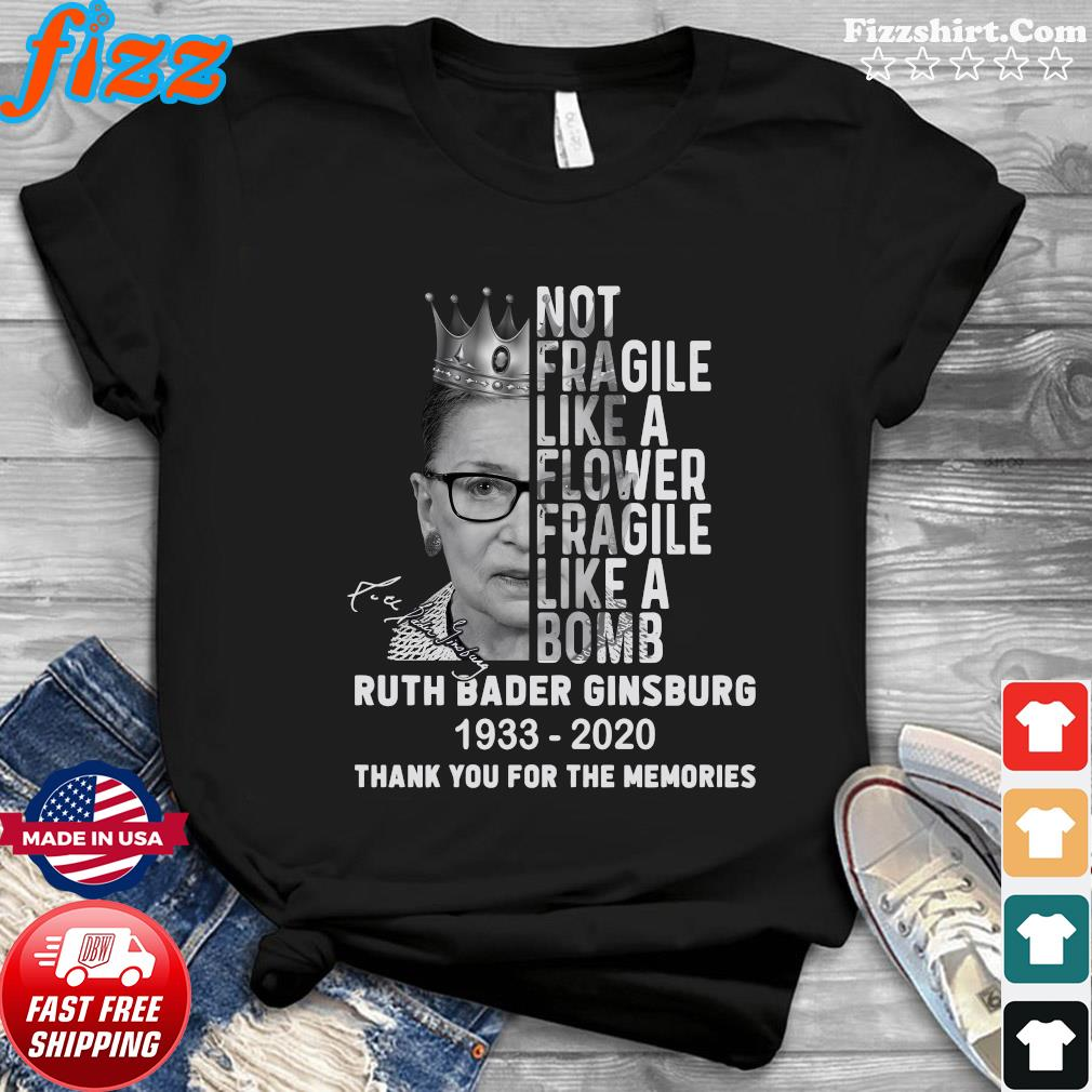 Not Fragile Like A Flower Fragile Like A Bomb Ruth Bader Ginsburg 1933 2020 Thank You For The Memories Signature Shirt
