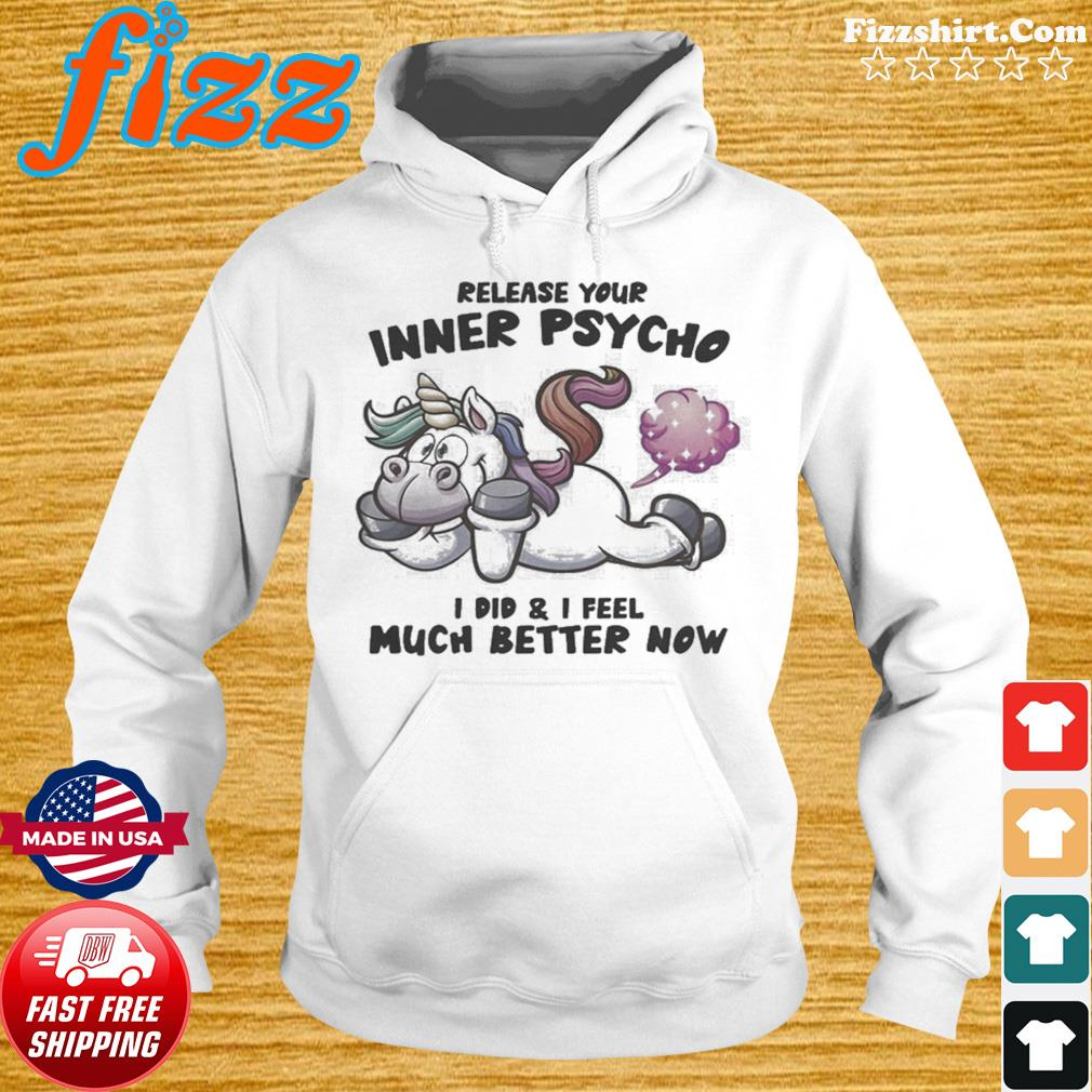 Release Your Inner Psycho I Did And I Feel Much Better Now Unicorn s Hoodie