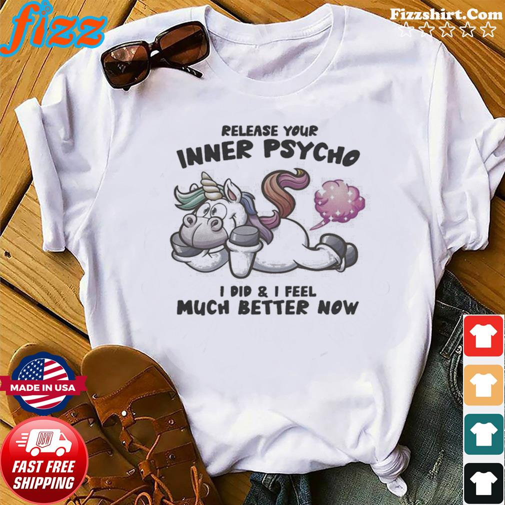 Release Your Inner Psycho I Did And I Feel Much Better Now Unicorn shirt