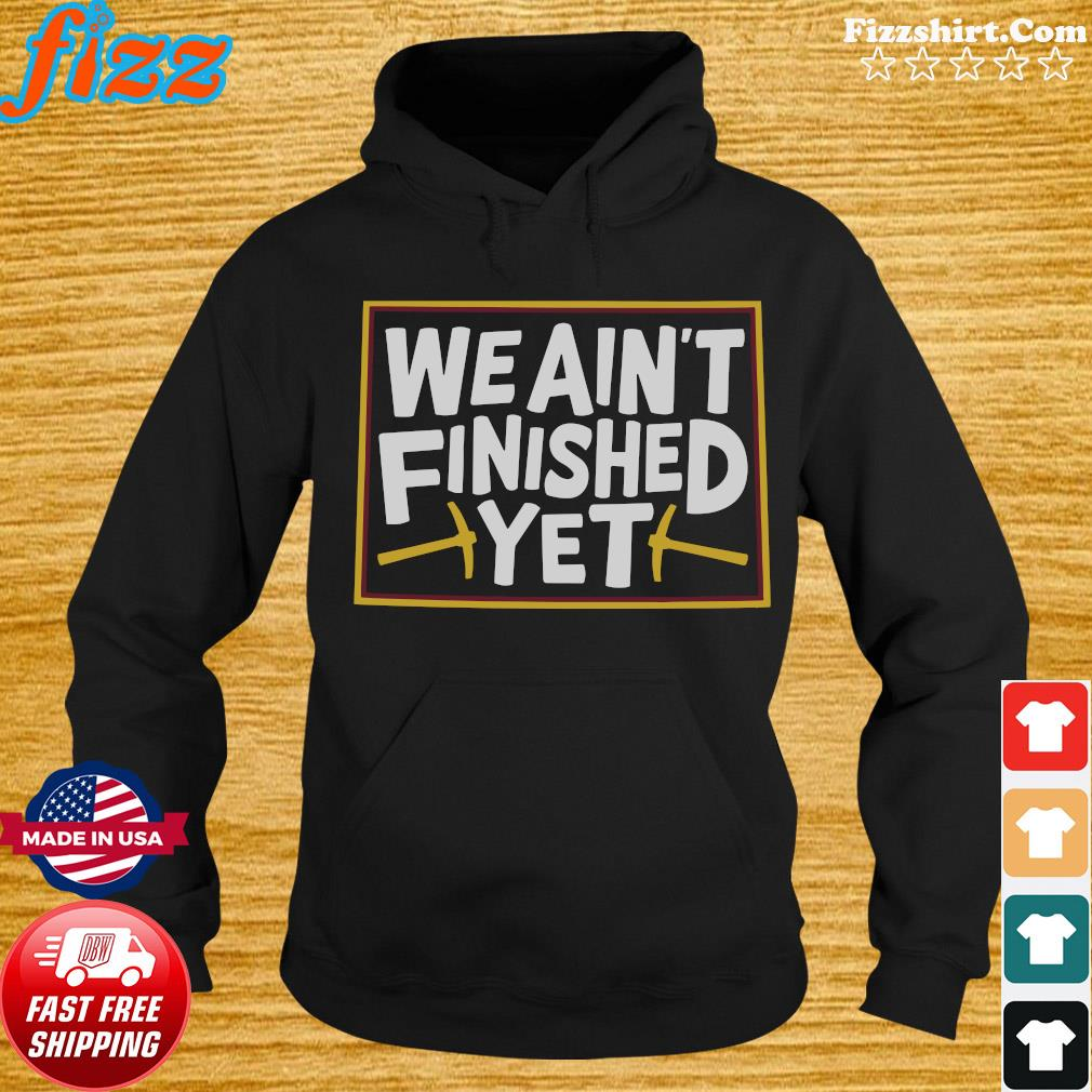 We ain't finished yet s Hoodie