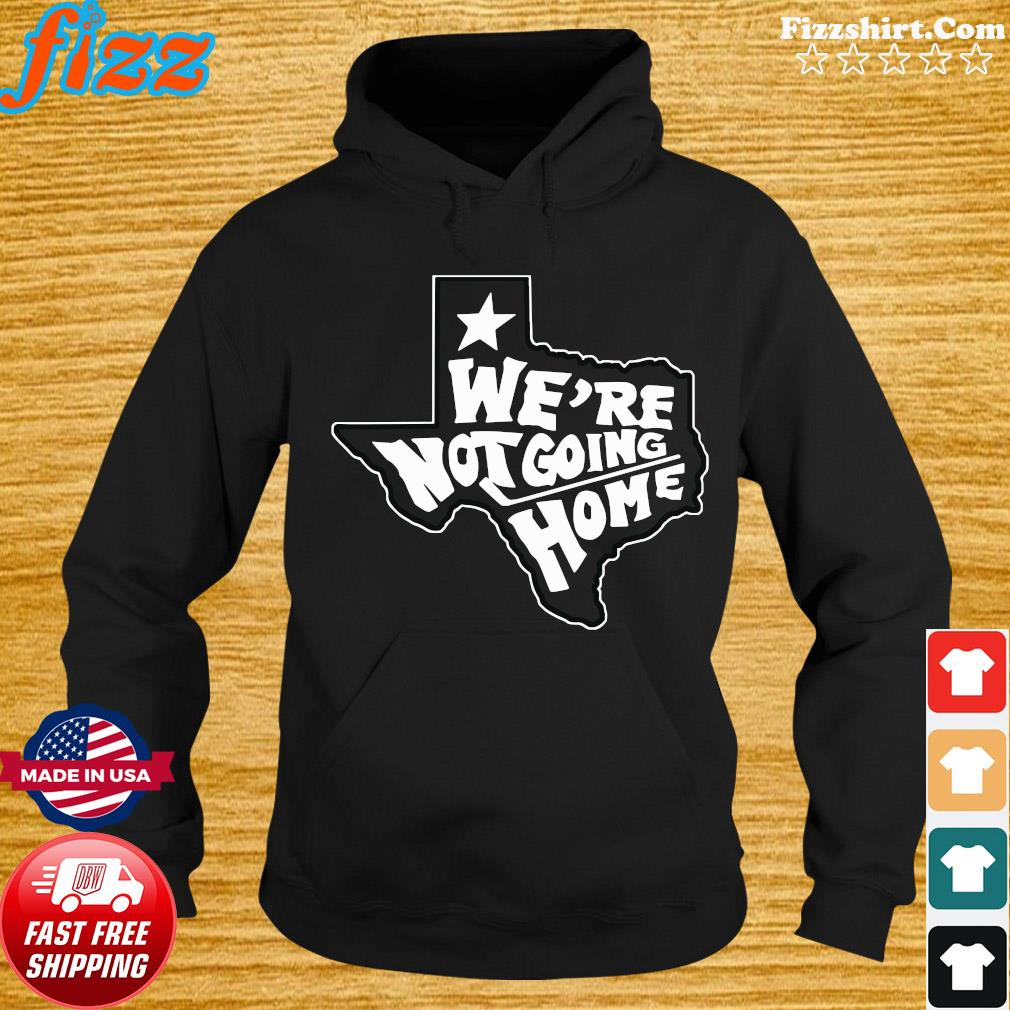 We're Not Going Home Hockey Funny Shirt Hoodie