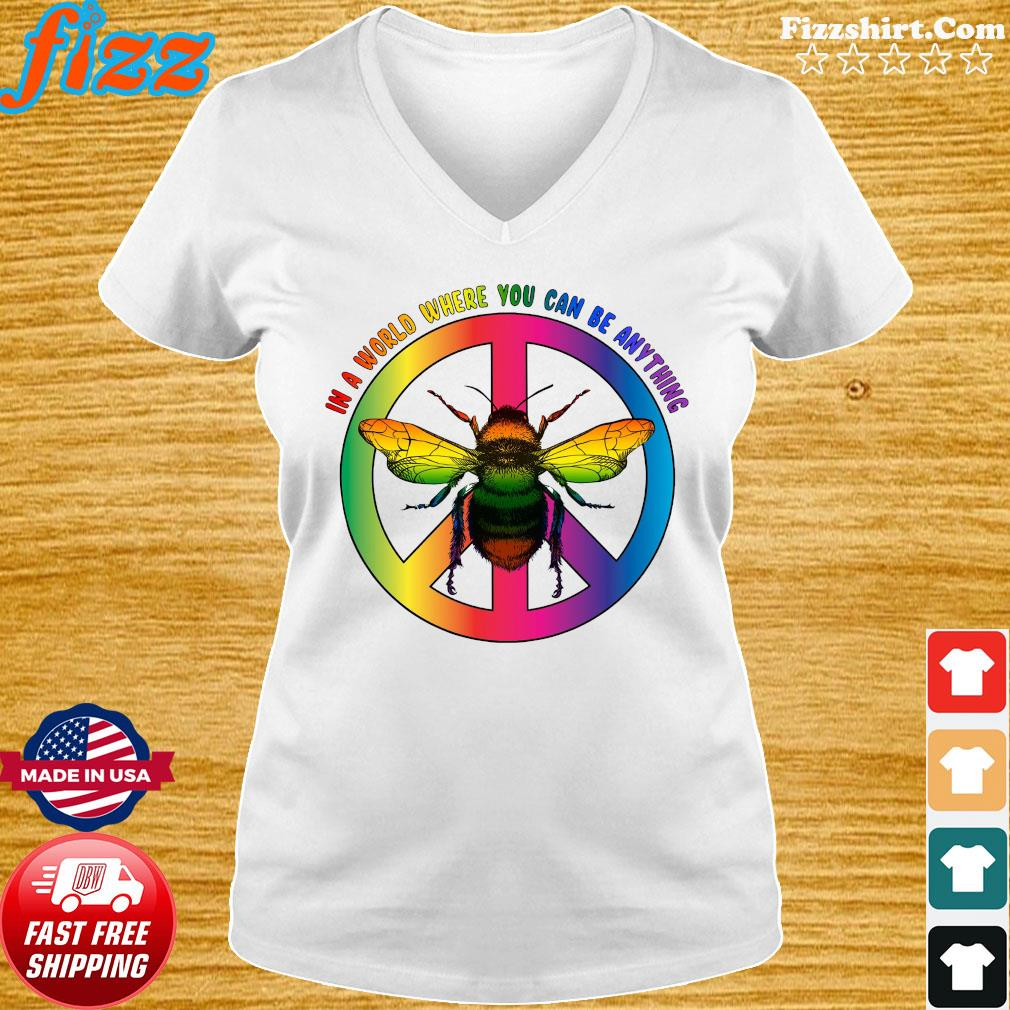 Bee In A World Where You Can Be Anything Shirt Ladies tee