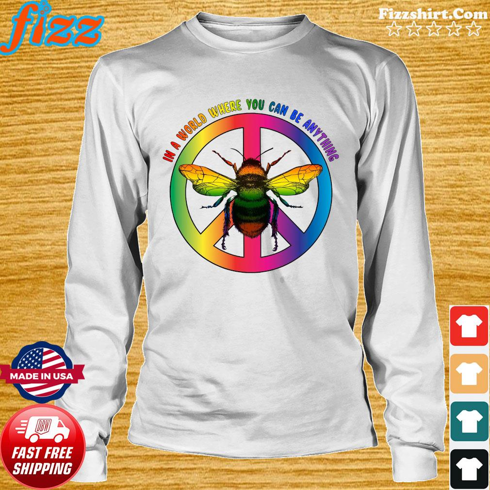 Bee In A World Where You Can Be Anything Shirt Long Sweater
