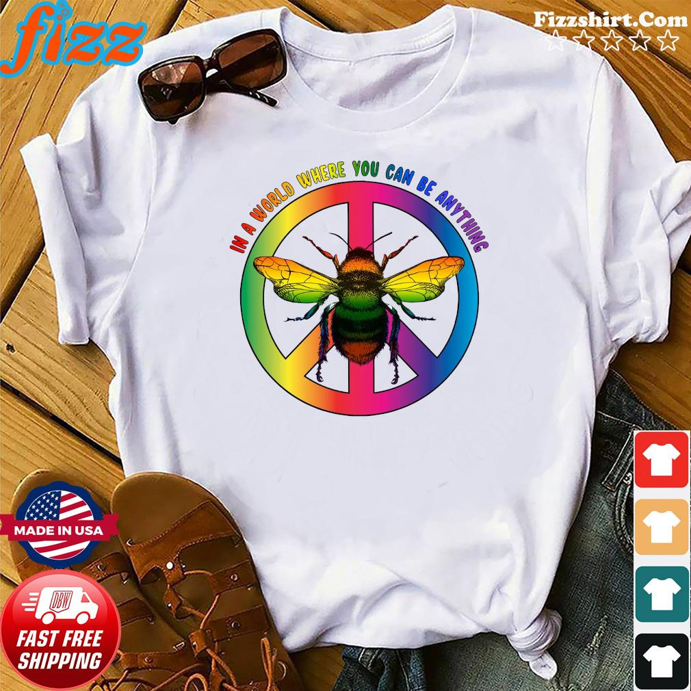Bee In A World Where You Can Be Anything Shirt