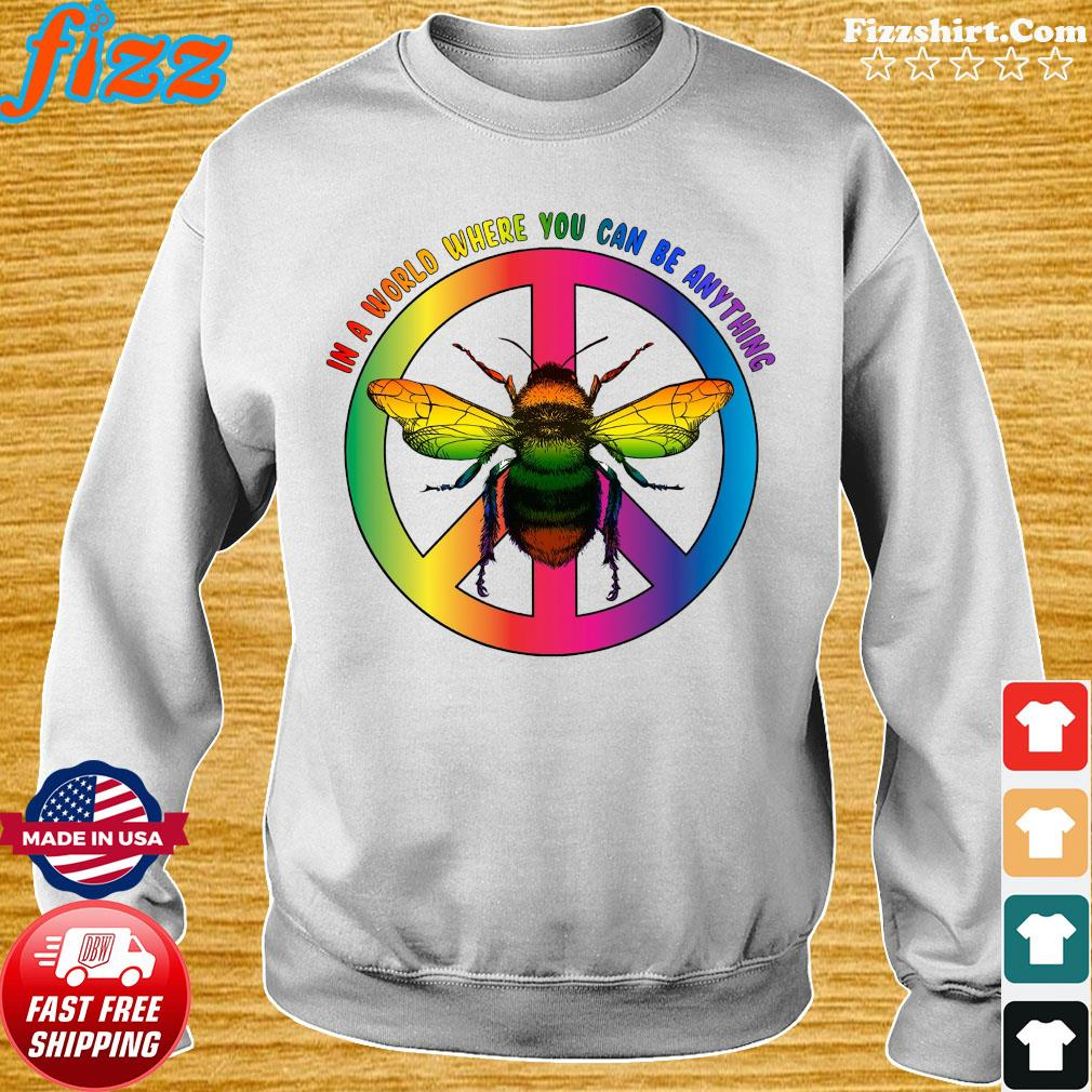 Bee In A World Where You Can Be Anything Shirt Sweater