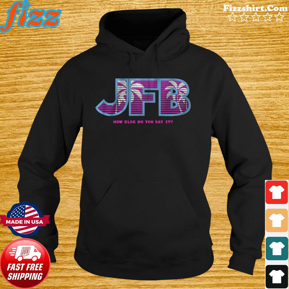 Jfb How Else Do You Say It T-s Hoodie
