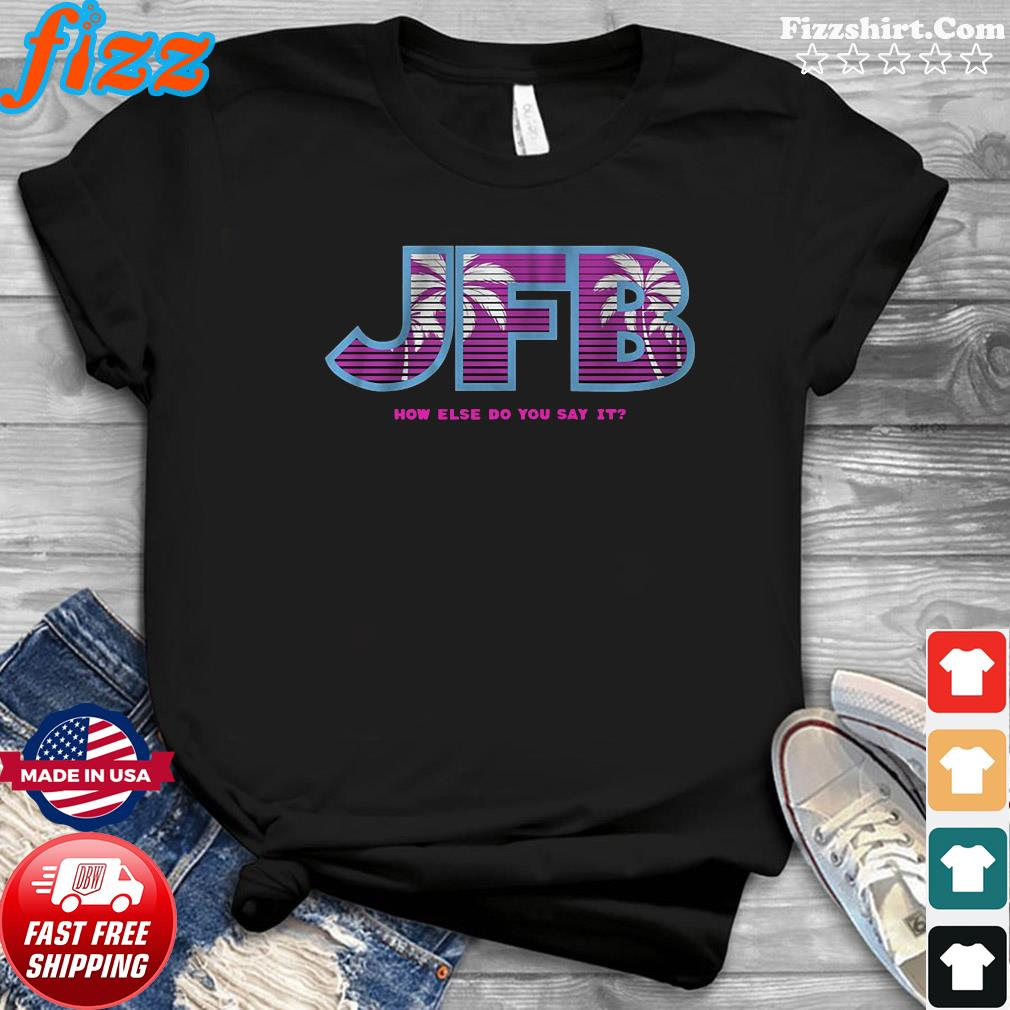 Jfb How Else Do You Say It T-shirt
