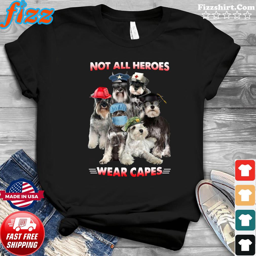 Schnauzer not all heroes wear capes nurse firefingter funny veteran shirt