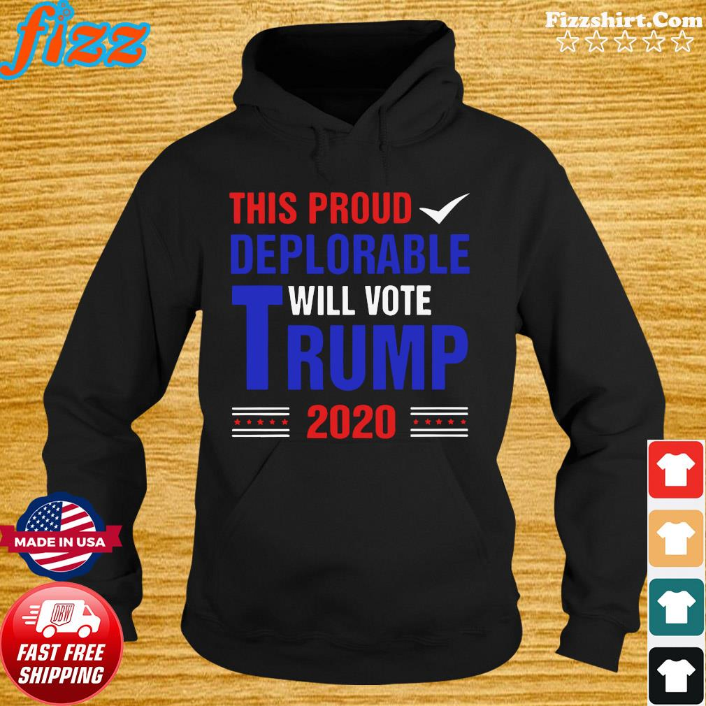 This Proud Deplorable Will Vote Trump 2020 Official T-Shirt Hoodie