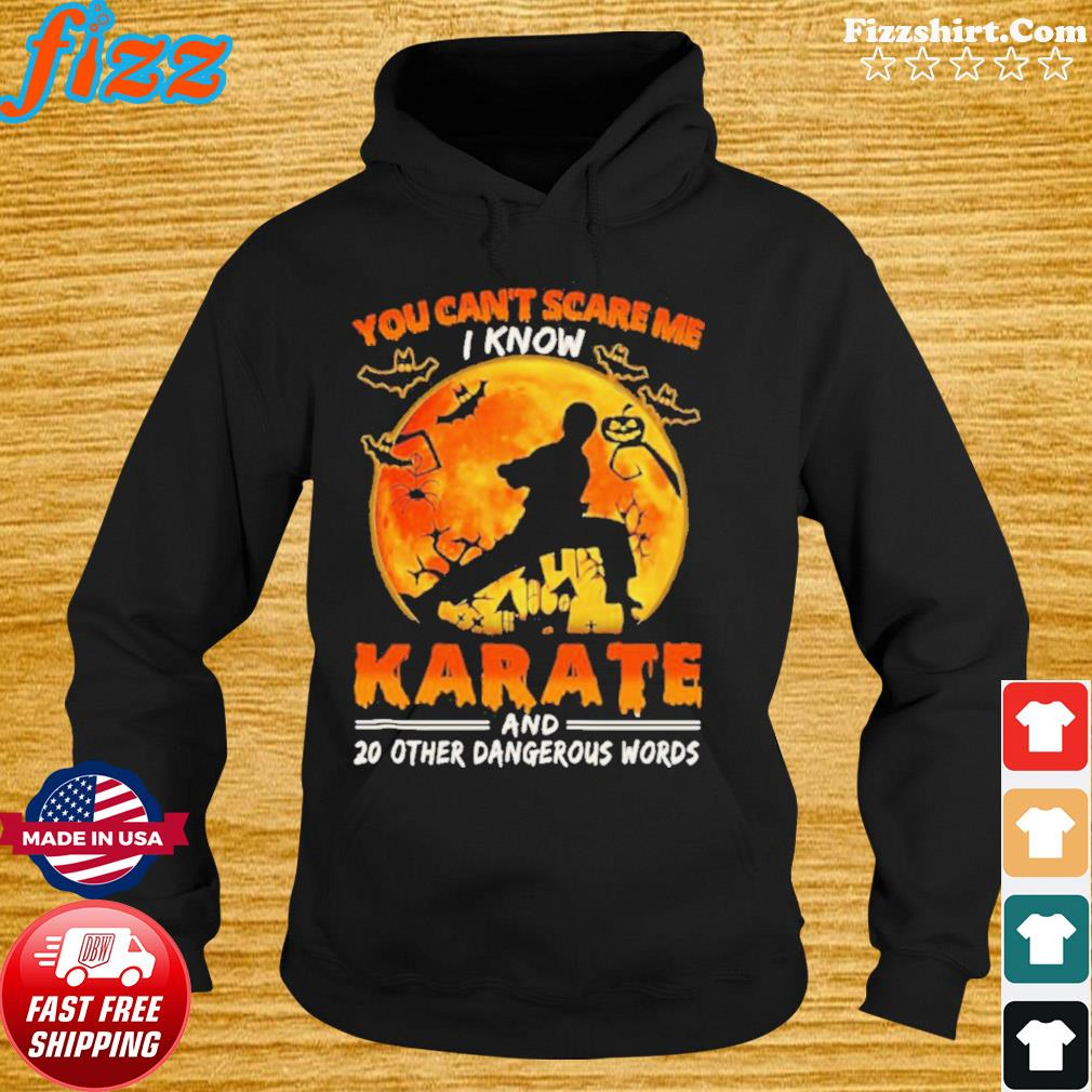 You Can't Scare Me I Know Karate And 20 Other Dangerous Words s Hoodie