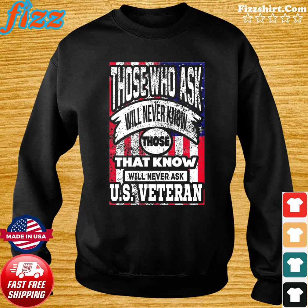 Those Who Ask Will Never Know Those That Know Will Never Ask Us Veteran Shirt Sweater