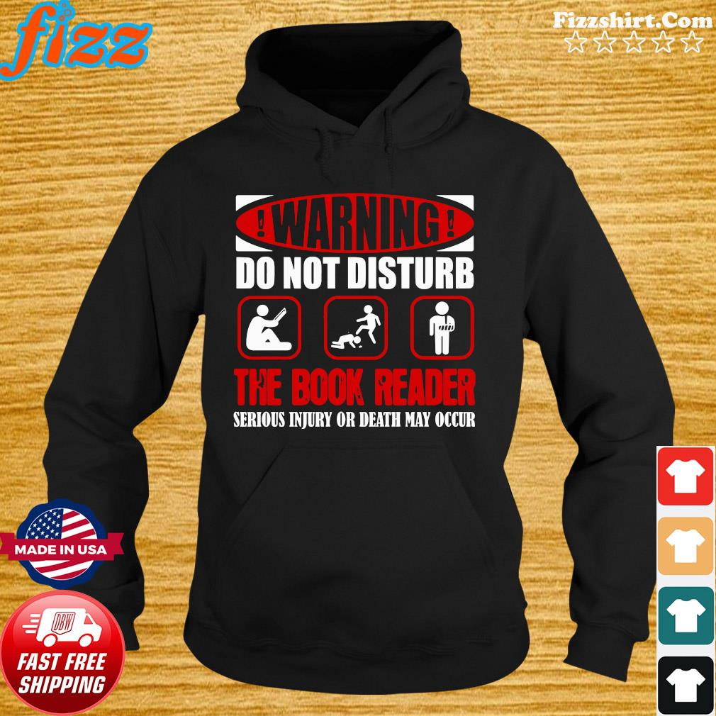 Warning Do Not Disturb The Book Reader Serious Injury Or Death May Occur Shirt Hoodie