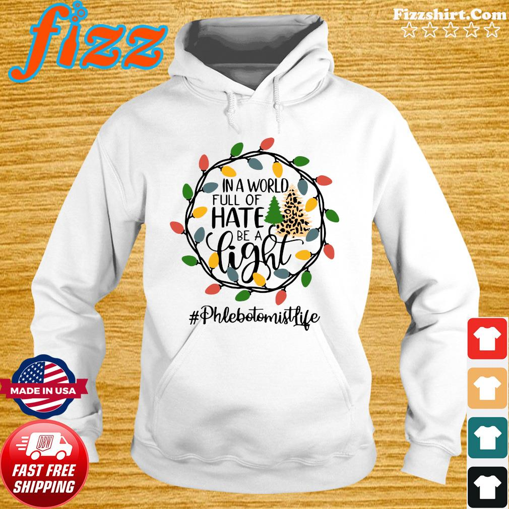 In A World Full Of Hate Be A Light Phlebotomist life Christmas Shirt Hoodie