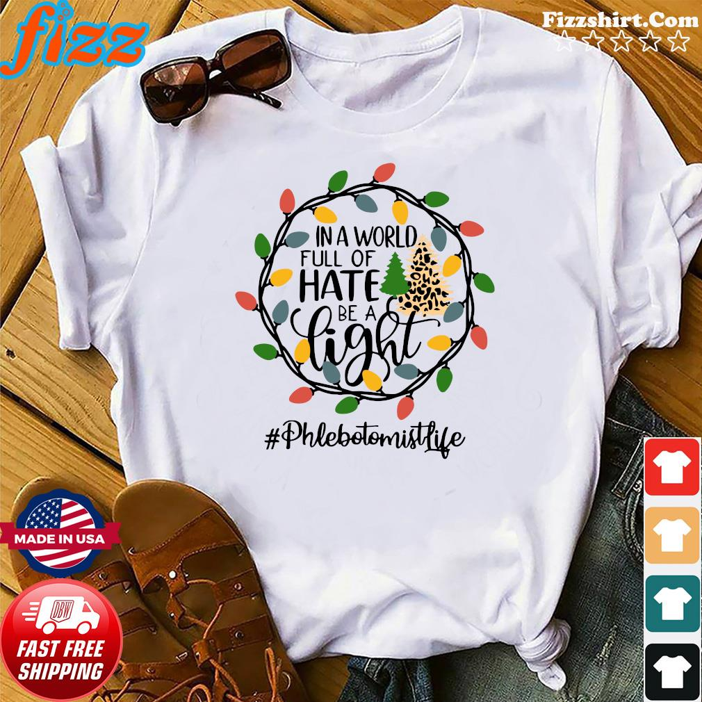 In A World Full Of Hate Be A Light Phlebotomist life Christmas Shirt