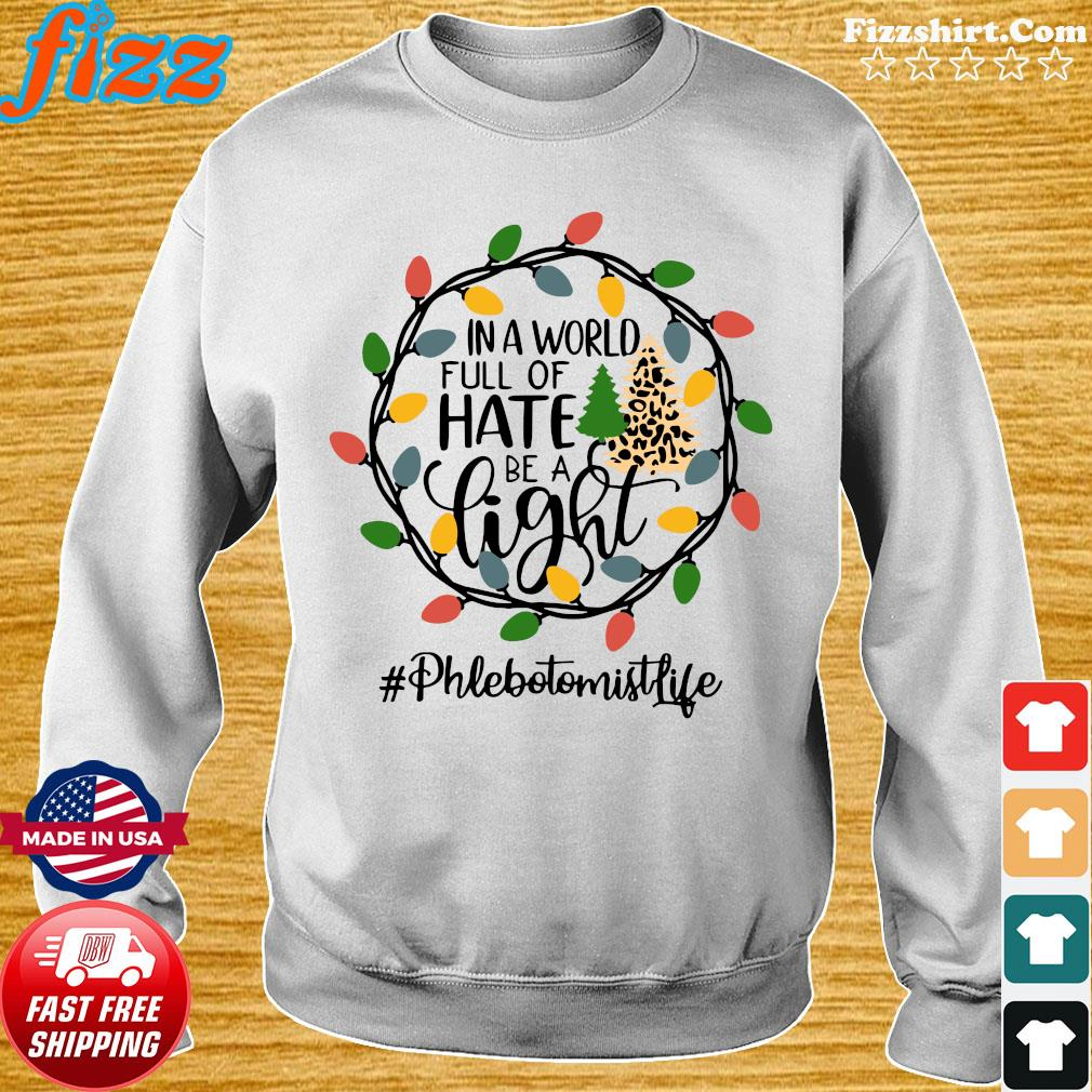 In A World Full Of Hate Be A Light Phlebotomist life Christmas Shirt Sweater