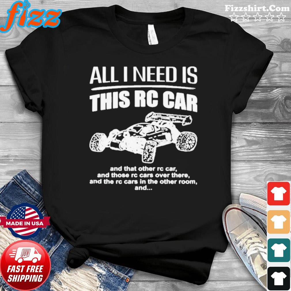 All I need is this RC Car shirt