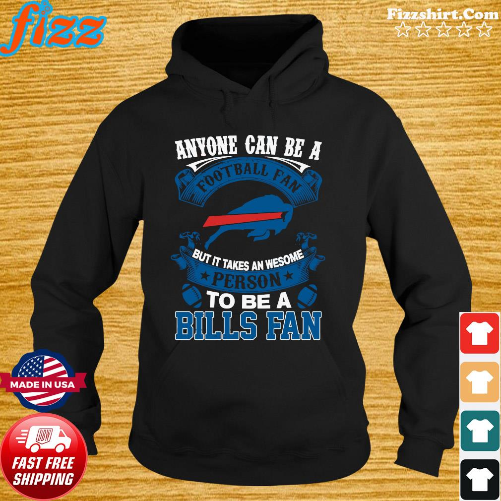 Anyone Can Be A Football Fan But It Takes An Awesome Person To Be A Bills Fan Shirt Hoodie