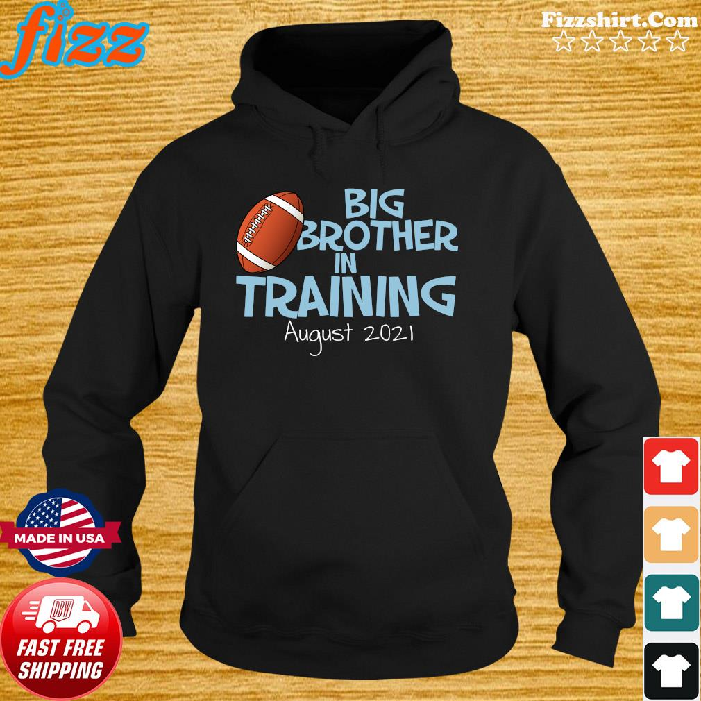 Big Brother In Training August 2021 Shirt Hoodie