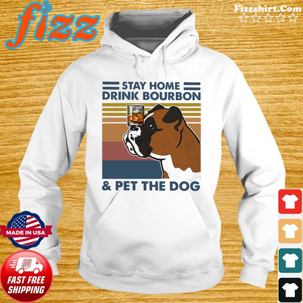 Bulldog Stay Home Drink Bourbon And Pet The Dog Vintage 2021 Shirt Hoodie