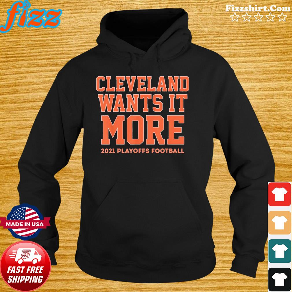 Cleveland Wants it More 2021 Playoffs Football Funny TShirt Hoodie