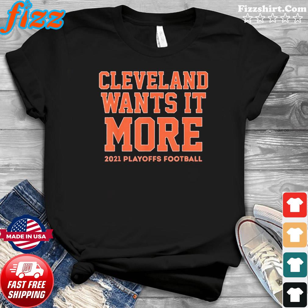 Cleveland Wants it More 2021 Playoffs Football Funny TShirt