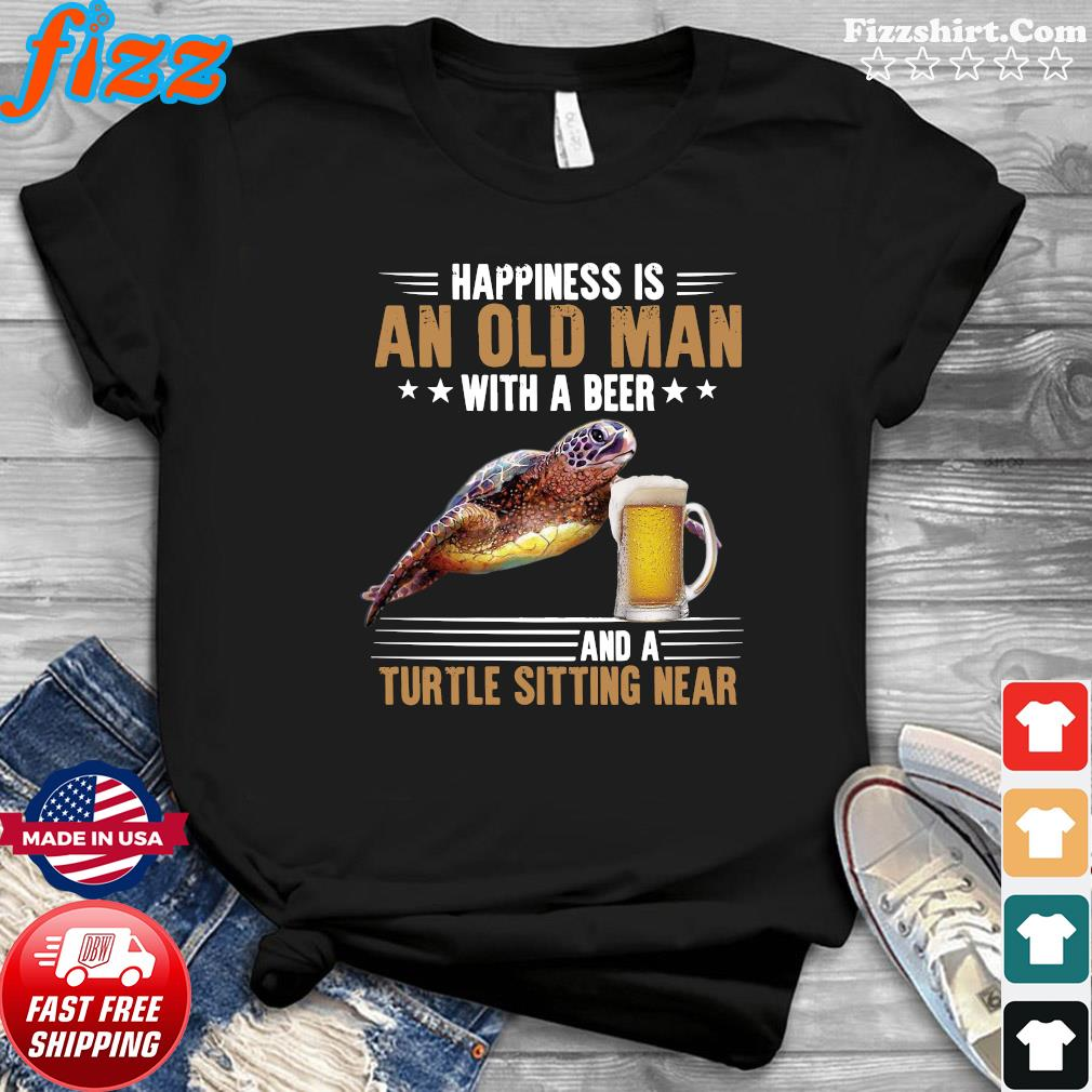 Happiness Is An Old Man With A Beer And A Turtle Sitting Near Shirt
