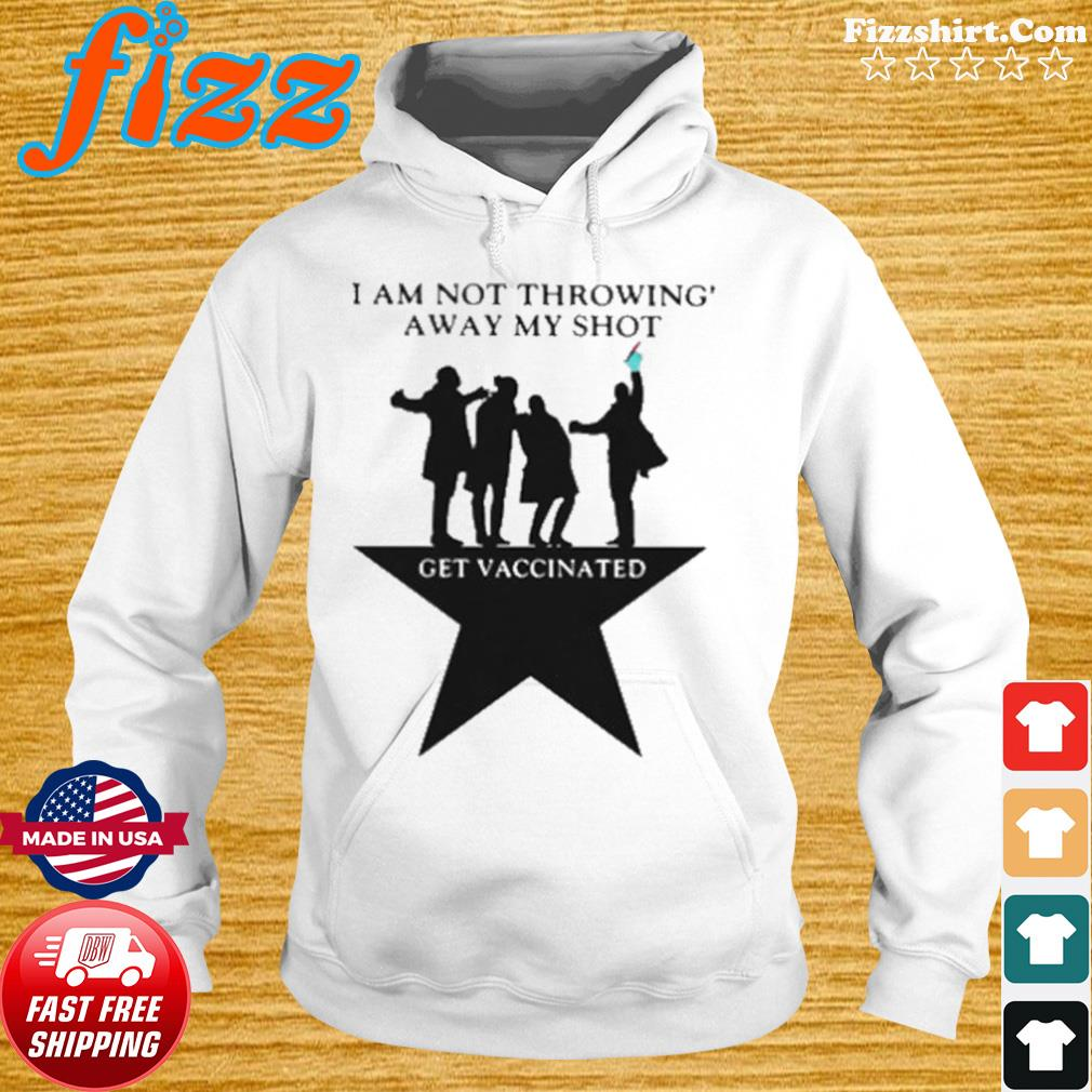 I Am Not Throwing Away My Shot get Vaccinated s Hoodie