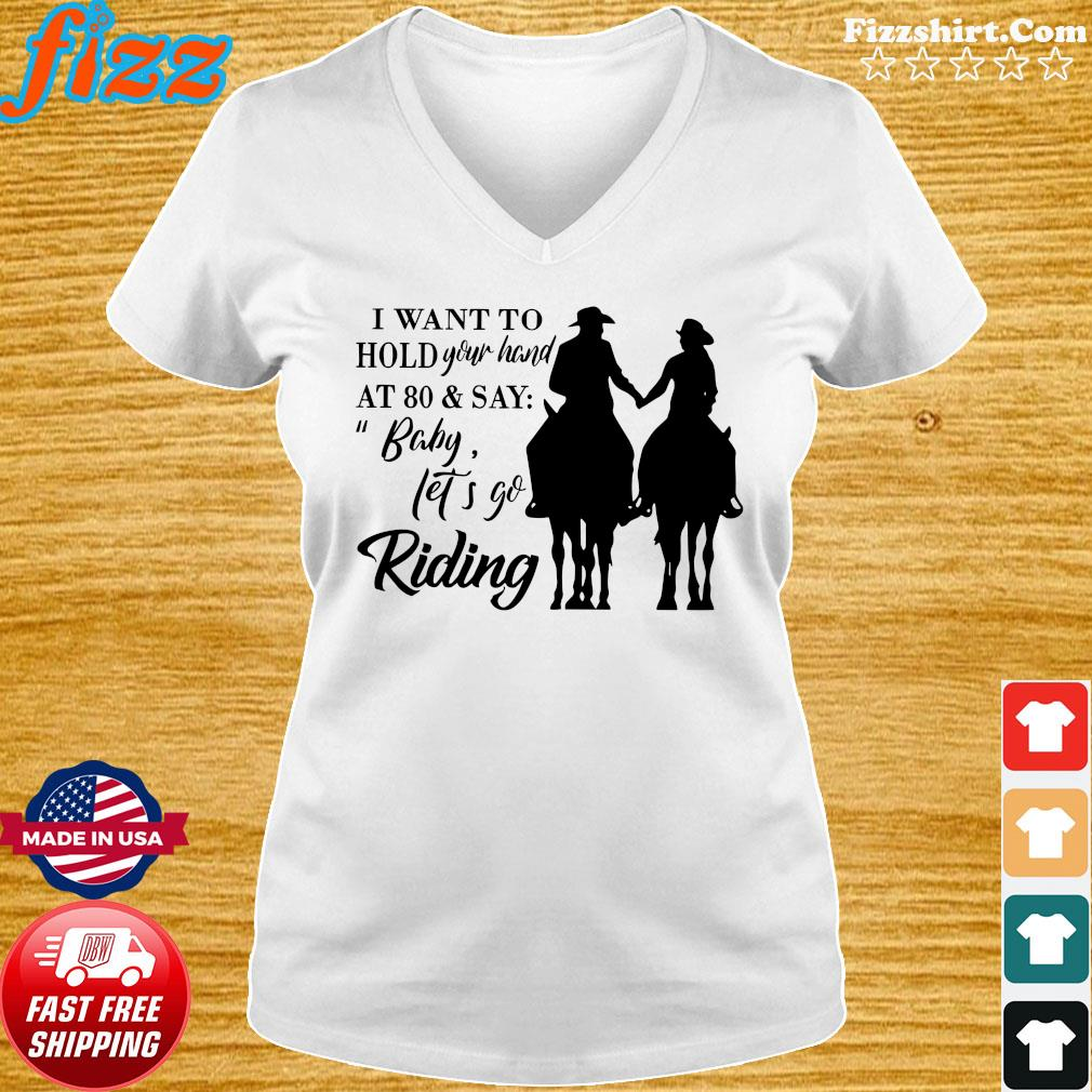 I Want To Hold Your Hand At 80 And Say Baby Let's Go Riding Shirt Ladies tee