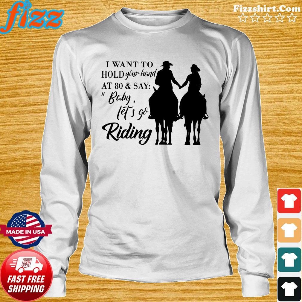 I Want To Hold Your Hand At 80 And Say Baby Let's Go Riding Shirt Long Sweater
