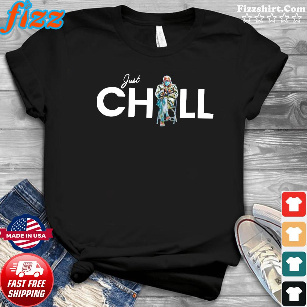 Just Chill With Bernie Sanders 2021 Inauguration Shirt