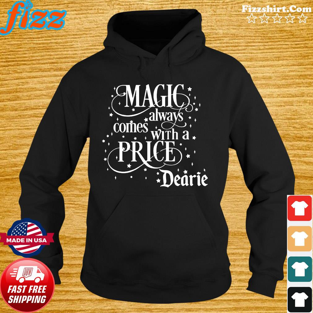 Magic Always Comes With A Price Dearie Shirt Hoodie
