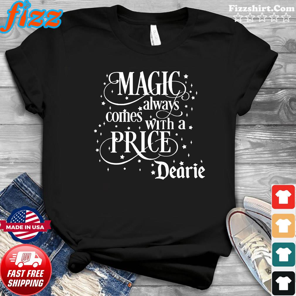 Magic Always Comes With A Price Dearie Shirt
