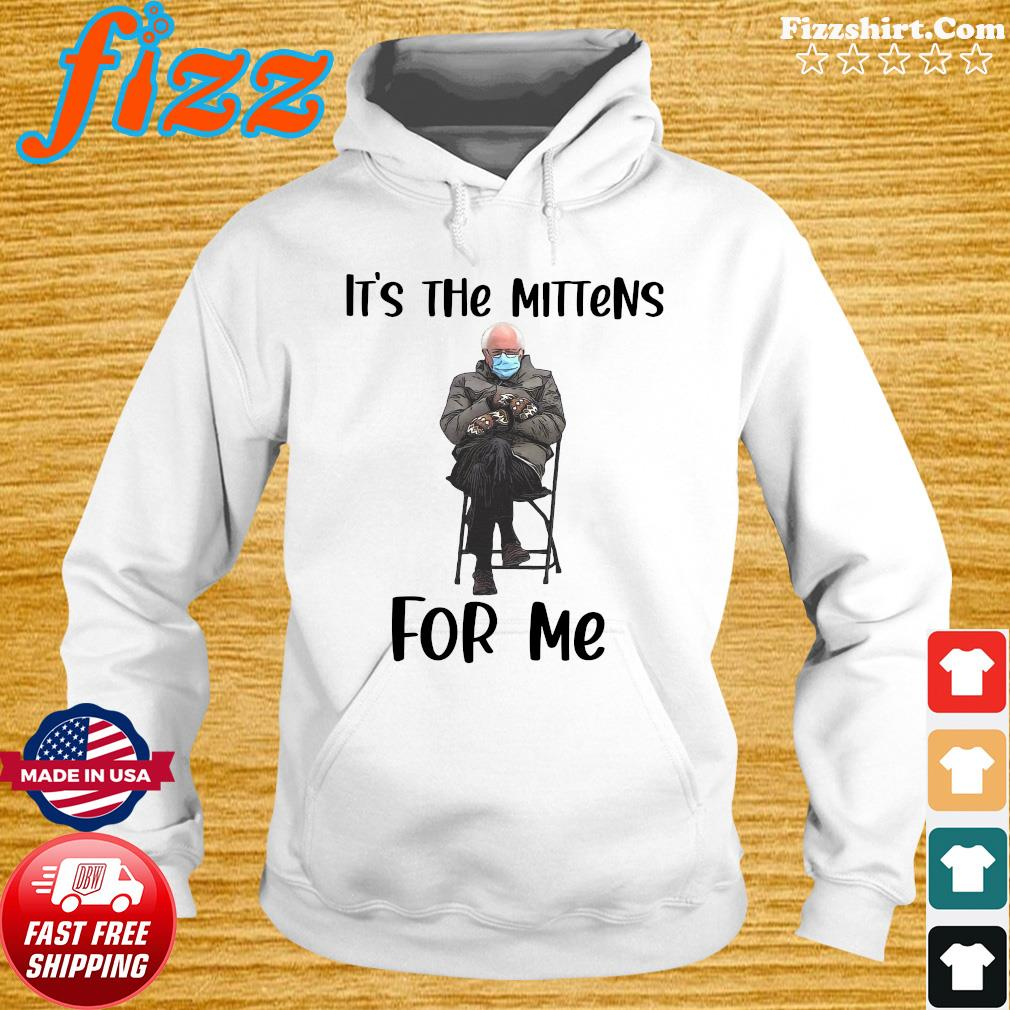 Official The Bernie Sanders It_s The Mittens For Me 2021 Shirt Hoodie