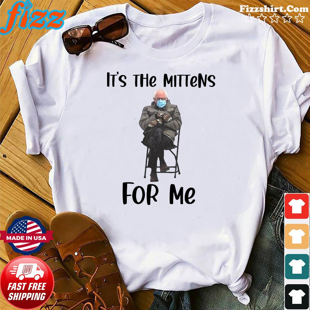 Official The Bernie Sanders It_s The Mittens For Me 2021 Shirt