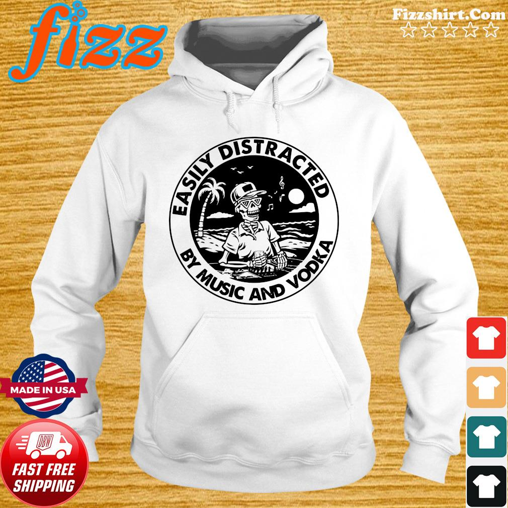 Skeleton Easily Distracted By Music And Vodka Shirt Hoodie