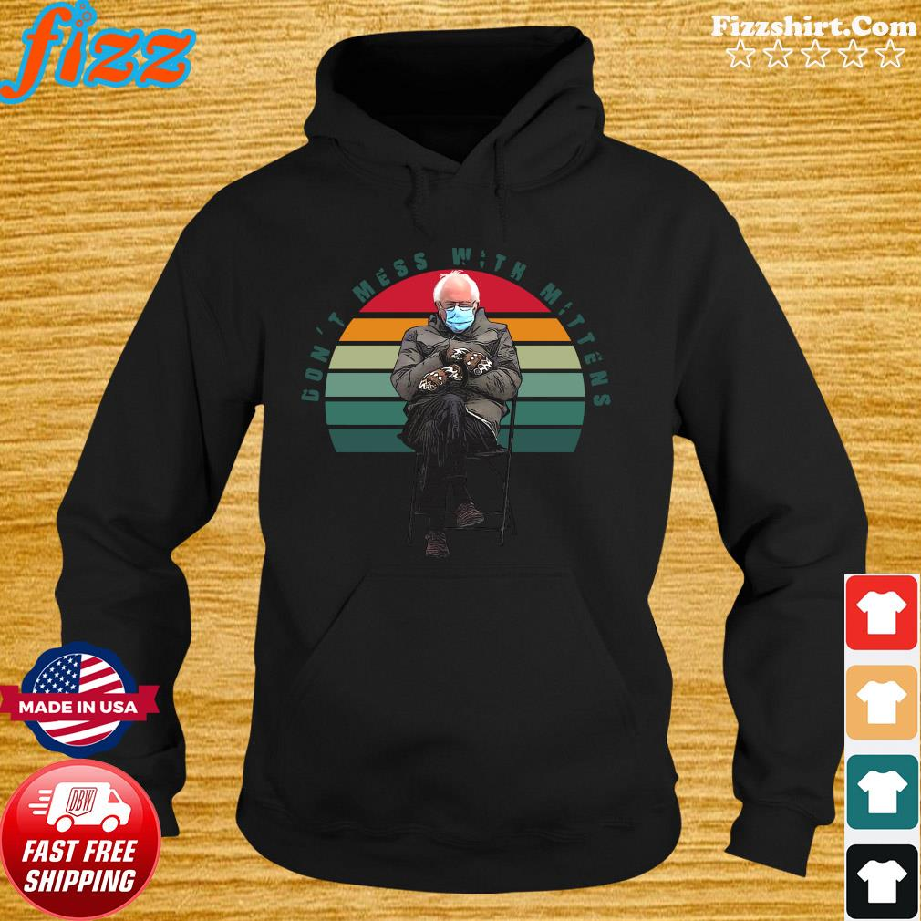 The Bernie Sanders Don_t Mess With Mittens 2021 Inauguration Vintage Shirt Hoodie