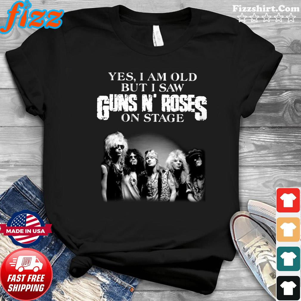 Yes I Am Old But I Saw Guns N' Roses Rock Band On Stage Shirt